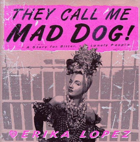 They Call Me Mad Dog: A Novel for Bitter, Lonely People (Mad Dog Rodriguez Trilogy), Lopez, Erika