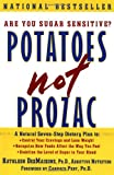 Potatoes Not Prozac : A Natural Seven-Step Dietary Plan to Control Your Cravings and Lose Weight, Recognize How Foods Affect the Way You Feel, and Stabilize the Level of Sugar in Your Blood