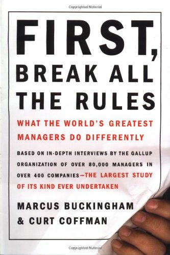 First, Break All the Rules: What the World's Greatest Managers Do Differently, Buckingham, Marcus; Coffman, Curt