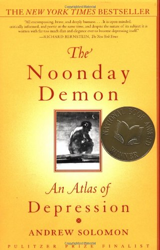 The Noonday Demon: An Atlas of Depression, by Solomon, A