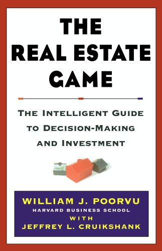 The Real Estate Game: The Intelligent Guide To Decisionmaking And Investment - William J. Poorvu, Jeffrey L. Cruikshank