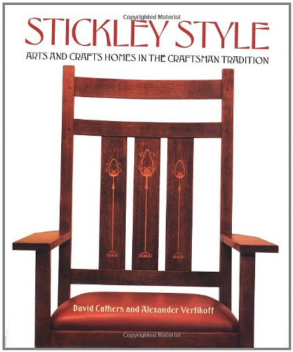 Stickley Style: Arts and Crafts Homes in the Craftsman Tradition - David CathersAlexander Vertikoff