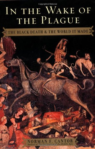 In the Wake of the Plague: The Black Death and the World It Made, Cantor, Norman F.
