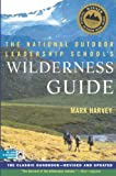 The National Outdoor Leadership School's Wilderness Guide: The Classic Handbook