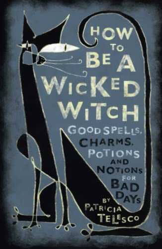 How To Be A Wicked Witch: Good Spells, Charms, Potions and Notions for Bad Days, Telesco, Patricia