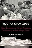 Body of Knowledge: One Semester of Gross Anatomy, the Gateway to Becoming a Doctor