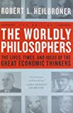 The Worldly Philosophers: The Lives, Times and Ideas of the Great Economic Thinkers (1953) (Book) written by Robert L. Heilbroner