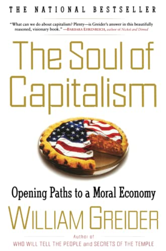 The Soul of Capitalism: Opening Paths to a Moral Economy, Greider, William