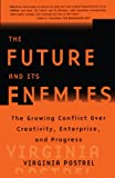 Future And Its Enemies, The: The Growing Conflict Over Creativity, Enterprires, And Progress