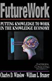 Buy Futurework : Putting Knowledge To Work In the Knowledge Economy from Amazon