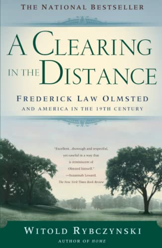 A Clearing In The Distance: Frederick Law Olmsted and America in the 19th Century - Witold Rybczynski
