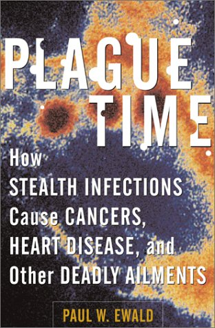 Plague Time: How Stealth Infections Cause Cancer, Heart Disease, and Other Deadly Ailments, Ewald, Paul W.