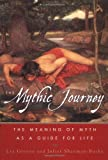 The Mythic Journey : The Meaning of Myth as a Guide for Life