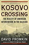 Kosovo Crossing : The Reality of American Intervention in the Balkans - by David Fromkin