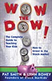 Wow The Dow! : The Complete Guide To Teaching Your Kids How To Invest In The Stock Market