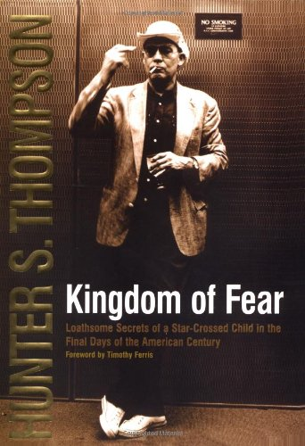 Kingdom of Fear : Loathsome Secrets of a Star-Crossed Child in the Final Days of the American Century, Thompson, Hunter S.