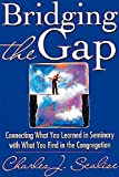 Bridging the Gap: Connecting What You Learned in Seminary With What You Find in the Congregation