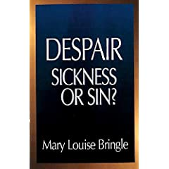 Despair: Sickness or Sin? : Hopelessness and Healing in the Christian Life