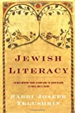 Jewish Literacy: The Most Important Things to Know About the Jewish Religion, Its People and Its History