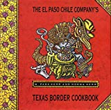 The El Paso Chile Company's Texas Border Cookbook: Home Cooking from Rio Grande Country