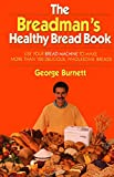 The Breadman's Healthy Bread Book: Use Your Bread Machine to Make More Than 100 Delicious, Wholesome Breads