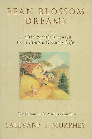 Bean Blossom Dreams: A City Family's Search for a Simple Country Life, Murphey, Sallyann J.; Wolff, Glenn