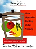 Great Vegetarian Cooking Under Pressure: Two-Hour Taste in Ten Minutes