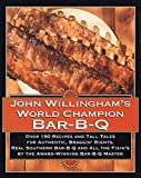 John Willingham's World Champion Bar-B-q : Over 150 Recipes And Tall Tales For Authentic...