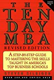 The Ten-Day MBA: A Step-By-step Guide To Mastering The Skills Taught In America's Top Business Schoo