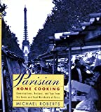 Parisian Home Cooking: Conversations, Recipes, and Tips from the Cooks and Food Merchants of Paris