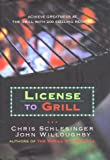 License to Grill : Achieve Greatness At The Grill With 200 Sizzling Recipes