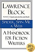 Spider, Spin Me a Web: A Handbook for Fiction Writers by  Lawrence Block (Author)