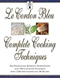 Le Cordon Bleu's Complete Cooking Techniques : the indispensable reference demonstates over 700 illustrated techniques with 2,000 photos and 200 recipes