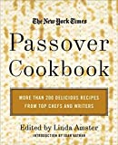 The New York Times Passover Cookbook :  More Than 200 Holiday Recipes from Top Chefs and Writers by Linda Amster (Editor)