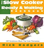 The Slow Cooker Ready & Waiting Cookbook : 160 Sumptuous Meals That Cook Themselves