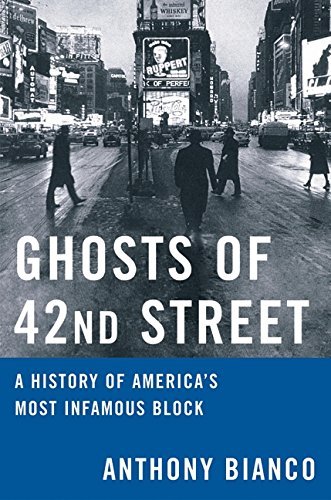 Ghosts of 42nd Street: A History of America's Most Infamous Block - Anthony Bianco