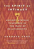 The Spirit of Intimacy: Ancient African Teachings in the Ways of Relationships by Sobonfu Some