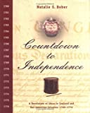 Countdown to Independence: A Revolution of Ideas in England and Her American Colonies: 1760-1776