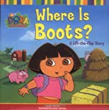 Where Is Boots? : A Lift-the-Flap Story (Dora the Explorer)