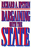 Bargaining With the State/Richard A. Epstein