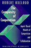 The complexity of cooperation : agent-based models of competition and collaboration | Axelrod, Robert M. (1943-....)