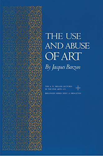 The Use and Abuse of Art (The A. W. Mellon Lectures in the Fine Arts), Barzun, Jacques