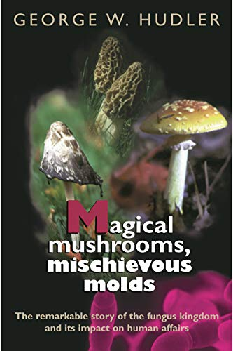 Magical Mushrooms, Mischievous Molds, Hudler, George W.