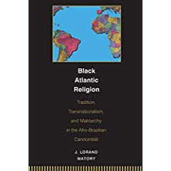 Black Atlantic Religion : Tradition, Transnationalism, and Matriarchy in the Afro-Brazilian Candomble