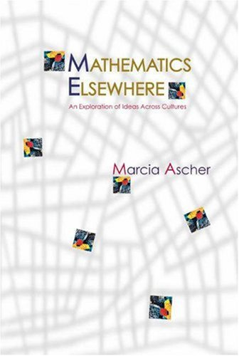 Mathematics Elsewhere: An Exploration of Ideas Across Cultures, Ascher, Marcia