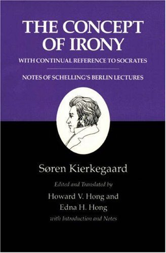 The Concept of Irony, with Continual Reference to Socrates/Notes of Schelling's Berlin Lectures (Kierkegaard's Writings, Vol. 2)