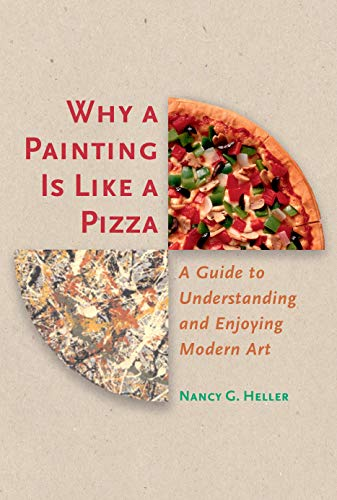 Why a Painting Is Like a Pizza: A Guide to Understanding and Enjoying Modern Art