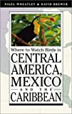 Where to Watch Birds in Central America, Mexico, and the Caribbean
