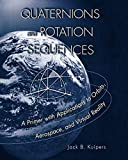 Quaternions and Rotation Sequences : A Primer with Applications to Orbits, Aerospace and Virtual Reality