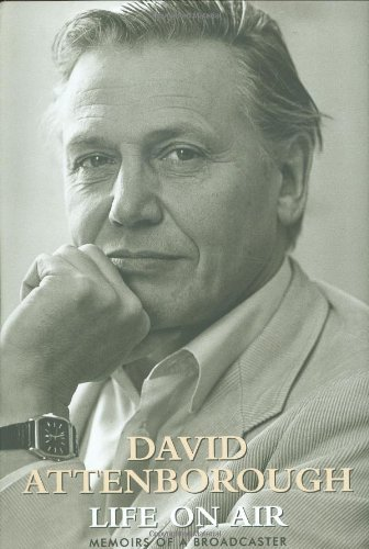 Life on Air: Memoirs of a Broadcaster, David Attenborough